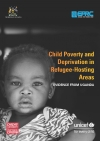 Child Poverty and Deprivation in Refugee-Hosting Areas: Evidence from Uganda