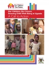 Our Children, Our Future: Ensuring Child Well-Being in Uganda: A Call to Action